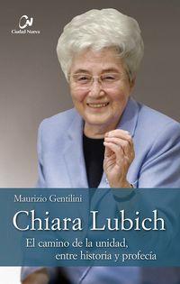 CHIARA LUBICH - EL CAMINO DE LA UNIDAD, ENTRE HISTORIA PROFECIA