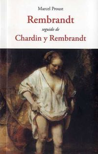 Rembrandt Seguido De Chardin Y Rembrandt - Marcel Proust
