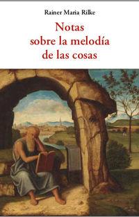 Notas Sobre La Melodia De Las Cosas - Rainer Maria Rilke