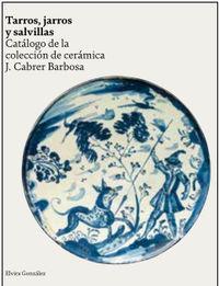 TARROS, JARROS Y SALVILLAS - CATALOGO DE LA COLECCION DE CERAMICA J. CABRER BARBOSA