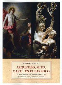 ARQUETIPO, MITO Y ARTE BARROCO - EL MITO FUNDADOR DEL BARROCO (1600-1750) Y SU RELACION CON LA PINTURA Y LA ESCULTURA