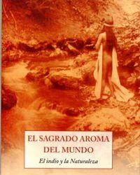 SAGRADO AROMA DEL MUNDO, EL - EL INDIO Y LA NATURALEZA