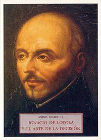 Ignacio De Loyola Y El Arte De La Decision - Andre Ravier