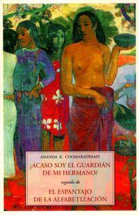¿ACASO SOY YO EL GUARDIAN DE MI HERMANO? / SEGUIDO DE EL ESPANTAJO DE LA ALFABETIZACION
