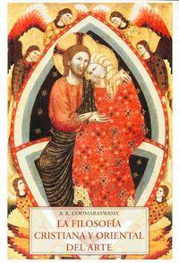 La filosofia cristiana y oriental del arte - Ananda K. Coomaraswamy
