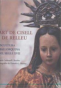 Art De Cisell I De Relleu - Escultura Mallorquina Del Segle Xvii - Maria Carbonell I Buades