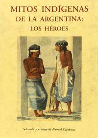 MITOS INDIGENAS DE LA ARGENTINA - LOS HEROES