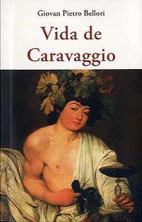 Vida De Caravaggio - Giovan Pietro Bellori