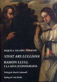 Vivat Ars Lulliana - Ramon Llull I La Seva Iconografia - Sacares Taberner. Miquela