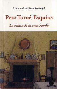 PERE TORNE-ESQUIUS - LA BELLESA DE LES COSES HUMILS