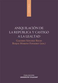 Aniquilacion De La Republica Y Castigo A La Lealtad - Aa. Vv.