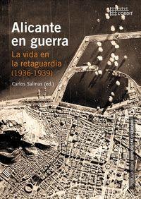 Alicante En Guerra - La Vida En La Retaguardia (1936-1939) - Aa. Vv.