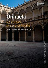 Orihuela - La Ciudad, El Rio Y La Huerta - Juan Antonio Barrio Barrio