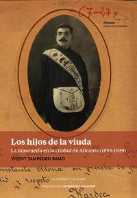 Hijos De La Viuda, Los - La Masoneria En La Ciudad De Alicante (1893-1939) - Vicent Sampedro Ramo