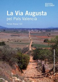 La via augusta pel pais valencia - Ferran Arasa I Gil
