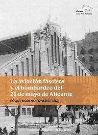 La aviacion fascista y el bombardeo del 25 de mayo de alicante - Roque Moreno Fonseret