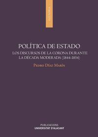 Politica De Estado - Los Discursos De La Corona Durante La Decada Moderada (1844-1854) - Pedro Diaz Marin