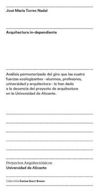 ARQUITECTURA IN-DEPENDIENTE - ANALISIS PORMENORIZADO DEL GIRO QUE LAS CUATRO FUERZAS ECOLOGIZANTES, ALUMNOS, PROFESORES, UNIVERSIDAD Y ARQUITECTURA, LE HAN DADO A LA DOCENCIA DEL PROYECTO DE ARQUITECTURA EN LA UNIVERSIDAD DE ALICANTE
