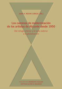 CAMINOS DE MODERNIZACION DE LOS ARTISTAS DE ALICANTE DESDE 1950, LOS - DEL REFUGIO INTERIOR Y EL EXILIO EXTERIOR A LA GLOBALIZACION