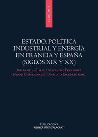 ESTADO, POLITICA INDUSTRIAL Y ENERGIA EN FRANCIA Y ESPAÑA (SIGLOS XIX Y XX)