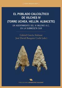 POBLADO CALCOLITICO DEL VILCHES, EL IV (TORRE UCHEA, HELLIN. ALBACETE) - UN ASENTAMIENTO DEL III MILENIO A. C. EN LA SUBMESETA SUR