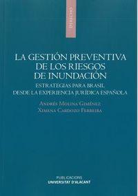 LA GESTION PREVENTIVA DE LOS RIESGOS DE INUNDACION - ESTRATEGIAS PARA BRASIL DESDE LA EXPERIENCIA JURIDICA ESPAÑOLA