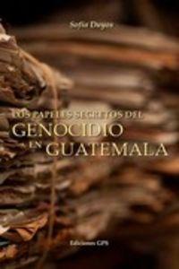 LOS PAPELES SECRETOS DEL GENOCIDIO EN GUATEMALA
