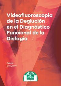 VIDEOFLUOROSCOPIA DE LA DEGLUCION EN EL DIAGNOSTICO FUNCIONAL DE LA DISFAGIA