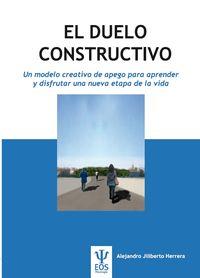 DUELO CONSTRUCTIVO, EL - UN MODELO CREATIVO DE APEGO PARA APRENDER Y DISFRUTAR UNA NUEVA ETAPA DE LA VIDA
