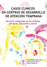 CASOS CLINICOS EN CENTROS DE DESARROLLO DE ATENCION TEMPRANA - SERVICIOS INTEGRADOS EN LOS AMBITOS DE SALUD, EDUCACION Y SOCIAL