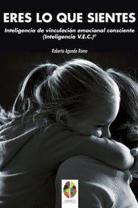 ERES LO QUE SIENTES - INTELIGENCIA DE VINCULACION EMOCIONAL CONSCIENTE (INTELIGENCIA V. E. C. )