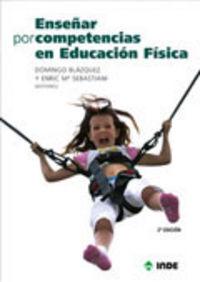 Enseñar Por Competencias En Educacion Fisica (2ª Ed. ) - Domingo  Blazquez Sanchez  /  Enric  Sebastiani I Obrador