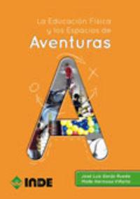 Educacion Fisica Y Los Espacios De Aventuras - Jose Luis Garijo Rueda