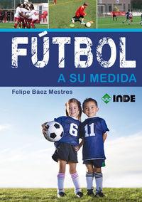 Futbol A Su Medida - Felipe Baez Mestres