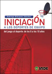 Iniciacion A Los Deportes De Equipo - Del Juego Al Deporte: De Los 6 A Los 10 Años - Domingo Blazquez Sanchez