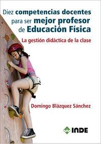 DIEZ COMPETENCIAS DOCENTES PARA SER MEJOR PROFESOR DE EDUCACION FISICA - LA GESTION DIDACTICA DE LA CLASE