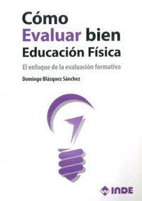 Como Evaluar Bien Educacion Fisica - Domingo Blazquez Sanchez