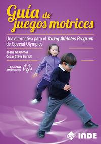 Guia De Juegos Motrices - Una Alternativa Para El Young Athletes Program De Special Olympics - Jesus Gil / Oscar Chiva