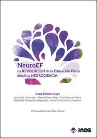Neuro Ef - La Revolucion De La Educacion Fisica Desde La Neurociencia - Irene Pellicer Royo