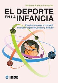 Deporte En La Infancia, El - Enseñar, Entrenar Y Competir Sin Dejar De Aprender, Educar Y Disfrutar - Mariano Soriano Lacambra