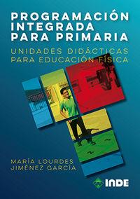 PROGRAMACION INTEGRADA PARA PRIMARIA - UNIDADES DIDACTICAS PARA EDUCACION FISICA