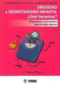 Obesidad Y Sedentarismo Infantil ¿que Hacemos? - Propuestas Y Actividades Para La Edad Escolar - Domingo Blaquez (ed. )