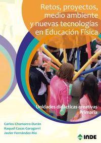 Retos, Proyectos, Medio Ambiente Y Nuevas Tecnologias En Educacion Fisica - Carlos Chamorro Duran