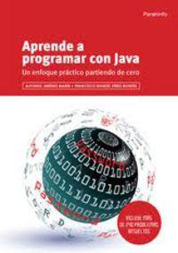 Aprende A Programar Con Java - Un Enfoque Practico Partiendo De Cero - Francisco  Perz Montes  /  Alfonso  Jimenez Marin