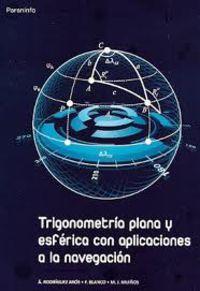 Trigonometria Plana Y Esferica Con Aplicaciones A La Navegacion - A. Rodriguez Aros