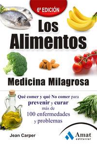 (6ª Ed) Alimentos Medicina Milagrosa, Los - Que Comer Y Que No Comer Para Prevenir Y Curar Mas De 100 Enfermedades Y Problemas - Jean Carper