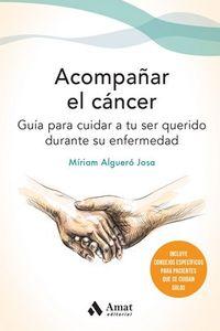 ACOMPAÑAR EL CANCER - GUIA PARA CUIDAR A TU SER QUERIDO DURANTE SU ENFERMEDAD