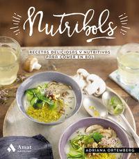 Nutribols - Recetas Deliciosas Y Nutritivas Para Comer En Bol - Adriana Ortemberg