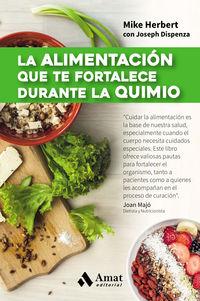 La alimentacion que te fortalece durante la quimio - Mike  Herbert  /  Joseph  Dispenza