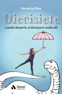 Diecisiete - Cuando Desperte, El Dinosaurio Estaba Alli - Veronica Diaz Aznar